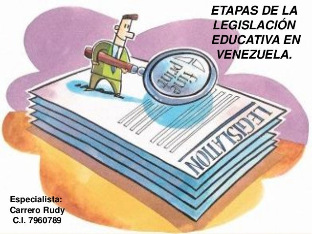 Especialista: Carrero Rudy C.I. 7960789 ETAPAS DE LA LEGISLACIÓN EDUCATIVA EN VENEZUELA.