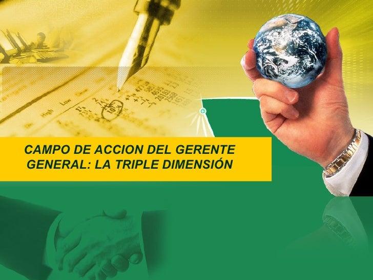 CAMPO DE ACCION DEL GERENTE GENERAL: LA TRIPLE DIMENSIÓN