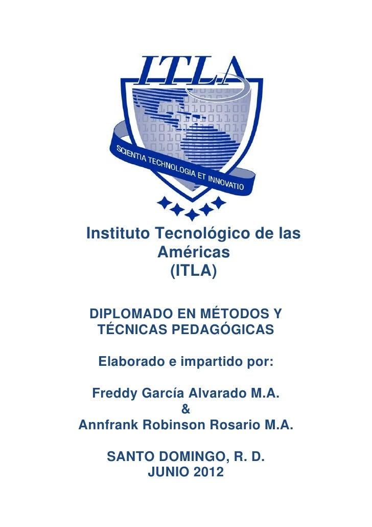 Instituto Tecnológico de las           Américas             (ITLA) DIPLOMADO EN MÉTODOS Y  TÉCNICAS PEDAGÓGICAS  Elaborado...