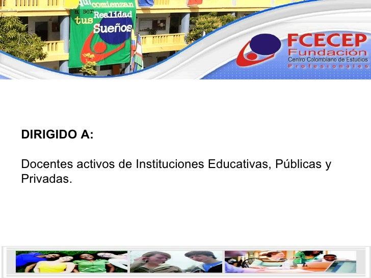 DIRIGIDO A:  Docentes activos de Instituciones Educativas, Públicas y Privadas.