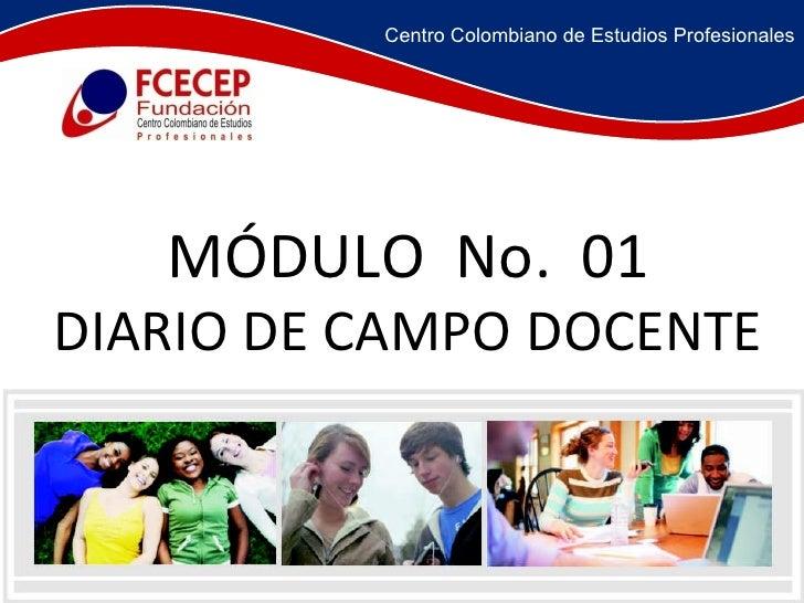 MÓDULO  No.  01 DIARIO DE CAMPO DOCENTE Centro Colombiano de Estudios Profesionales