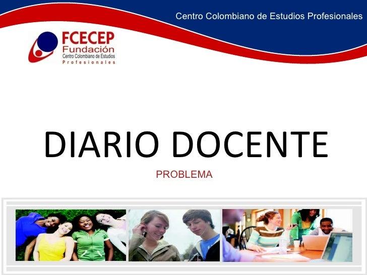 DIARIO DOCENTE PROBLEMA Centro Colombiano de Estudios Profesionales