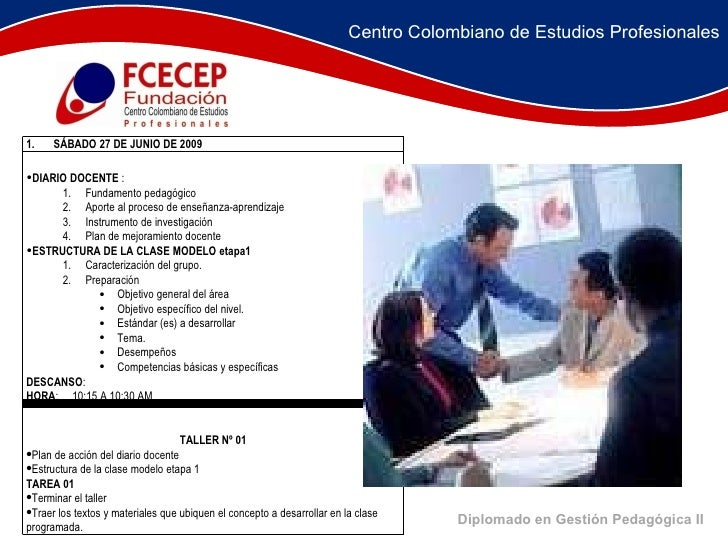 Diplomado en Gestión Pedagógica II Centro Colombiano de Estudios Profesionales <ul><li>SÁBADO 27 DE JUNIO DE 2009 </li></u...