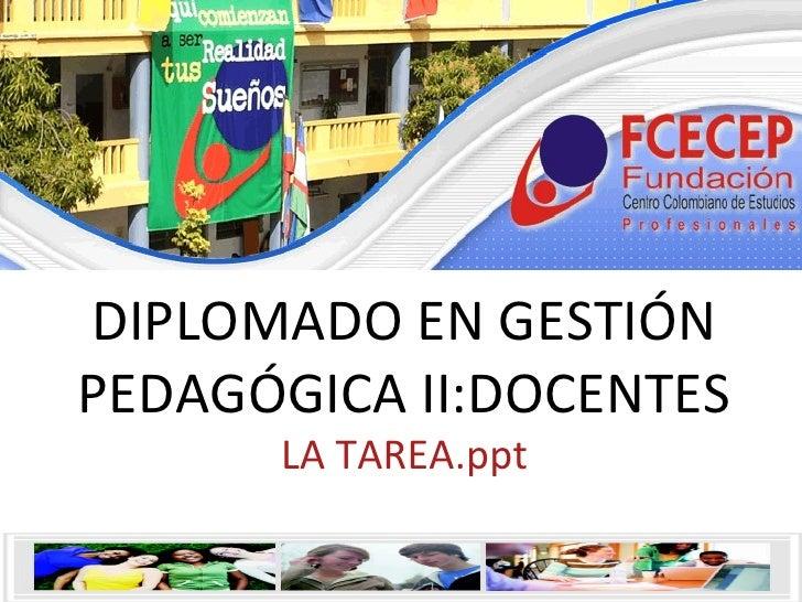 DIPLOMADO EN GESTIÓN PEDAGÓGICA II:DOCENTES LA TAREA.ppt
