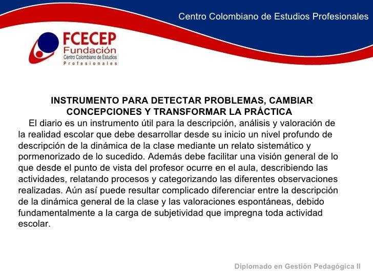 Diplomado en Gestión Pedagógica II    INSTRUMENTO PARA DETECTAR PROBLEMAS, CAMBIAR  CONCEPCIONES Y TRANSFORMAR LA PR...