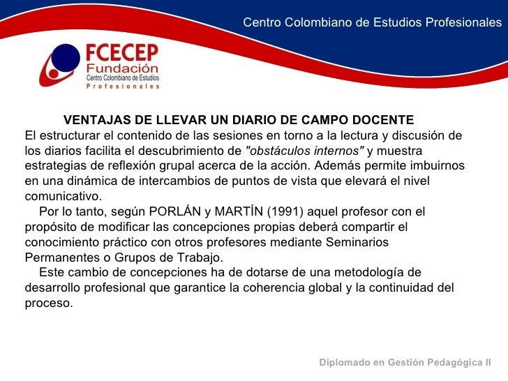 Diplomado en Gestión Pedagógica II     VENTAJAS DE LLEVAR UN DIARIO DE CAMPO DOCENTE El estructurar el conte...