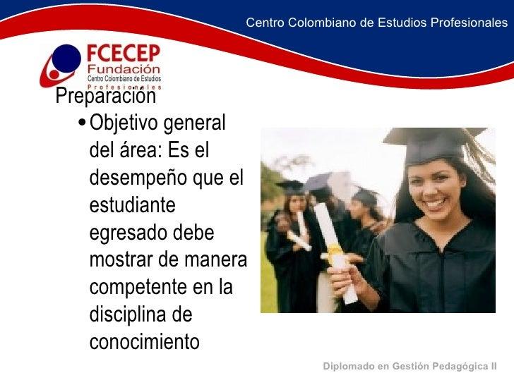 Diplomado en Gestión Pedagógica II <ul><li>    Preparación  </li></ul><ul><ul><ul><li>Objetivo general del área: E...
