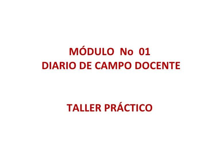 MÓDULO  No  01  DIARIO DE CAMPO DOCENTE TALLER PRÁCTICO