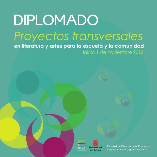 DIPLOMADO  Proyectos transversales  en literatura y artes para la escuela y la comunidad Inicio 1 de noviembre 2013  EILAC...