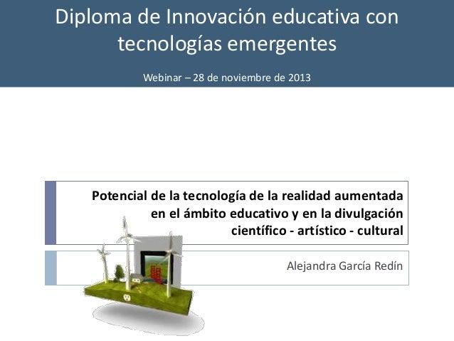 Diploma de Innovación educativa con tecnologías emergentes Webinar – 28 de noviembre de 2013  Potencial de la tecnología d...