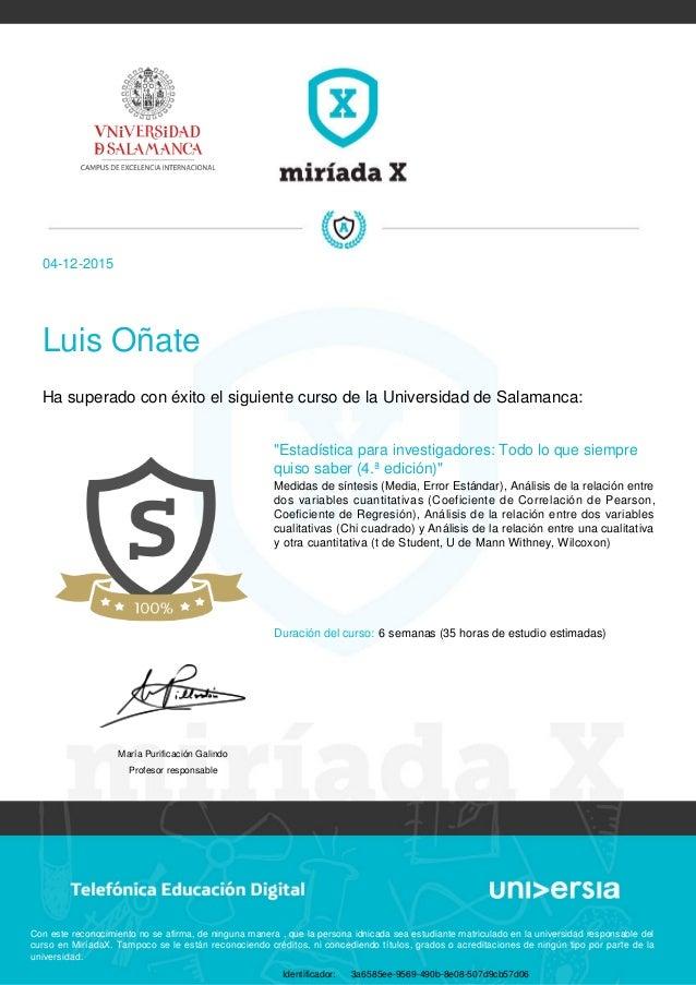 """04-12-2015 Luis Oñate Ha superado con éxito el siguiente curso de la Universidad de Salamanca: """"Estadística para investiga..."""