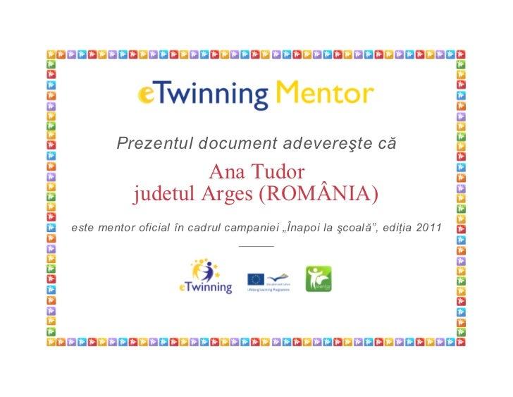 Prezentul document adevereşte că                    Ana Tudor            judetul Arges (ROMÂNIA)este mentor oficial în cad...
