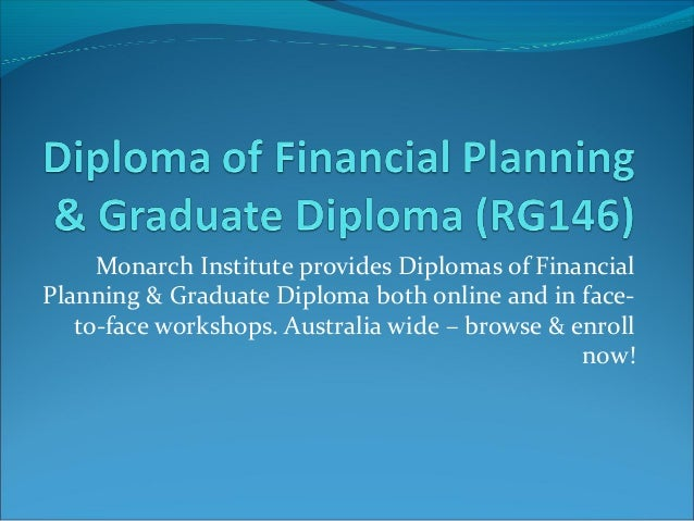 Monarch Institute provides Diplomas of FinancialPlanning & Graduate Diploma both online and in face-   to-face workshops. ...