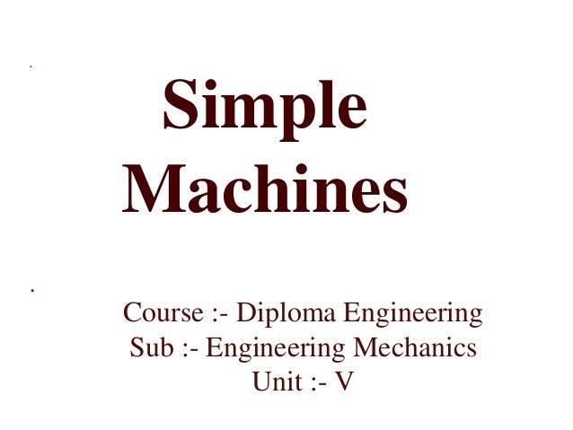 . . Simple Machines Course :- Diploma Engineering Sub :- Engineering Mechanics Unit :- V