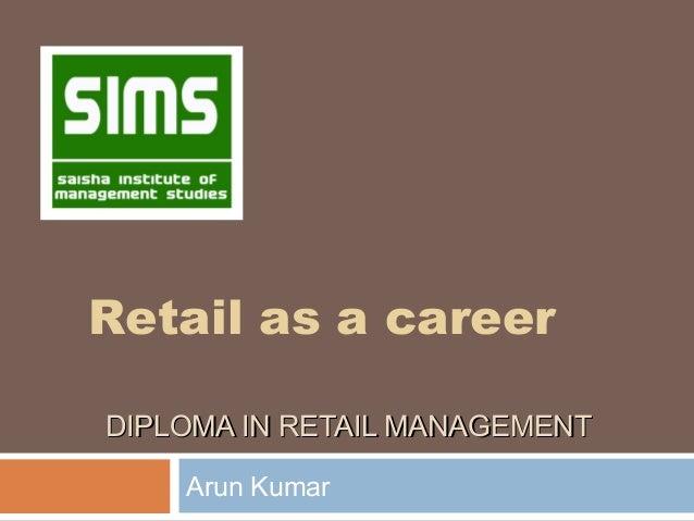Retail as a career DIPLOMA IN RETAIL MANAGEMENT Arun Kumar