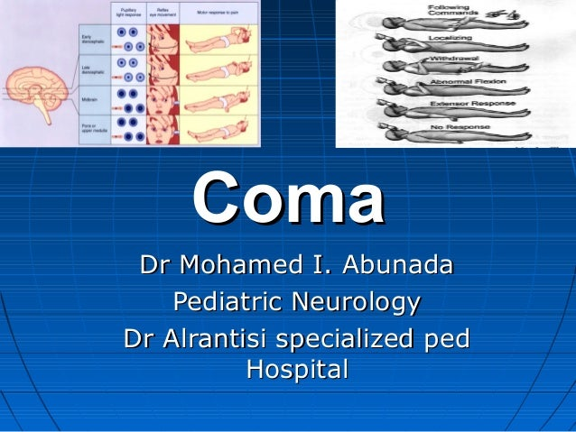 ComaComa Dr Mohamed I. AbunadaDr Mohamed I. Abunada Pediatric NeurologyPediatric Neurology Dr Alrantisi specialized pedDr ...