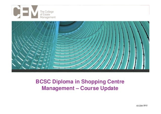 1BCSC Diploma in Shopping Centre  Management – Course Update                                  14 December 2012            ...