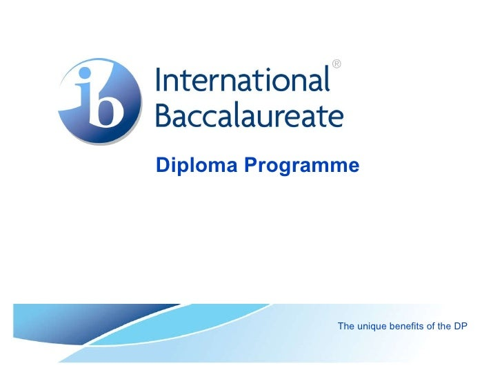 Diploma Programme The unique benefits of the DP