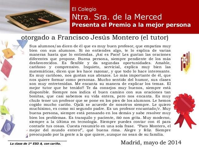 El Colegio Ntra. Sra. de la Merced Presenta el Premio a la mejor persona Madrid, mayo de 2014 Sus alumnos/as dicen de él q...