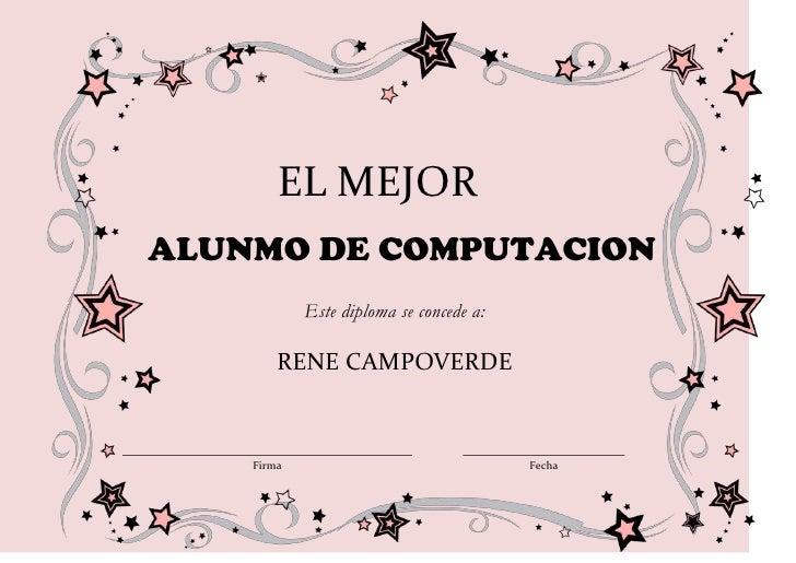 EL MEJORALUNMO DE COMPUTACION            Este diploma se concede a:        RENE CAMPOVERDE    Firma                       ...