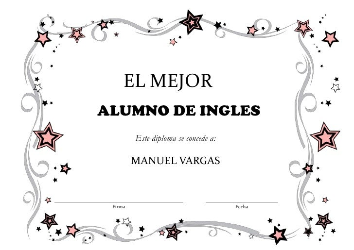 EL MEJORALUMNO DE INGLES         Este diploma se concede a:         MANUEL VARGAS Firma                                Fecha
