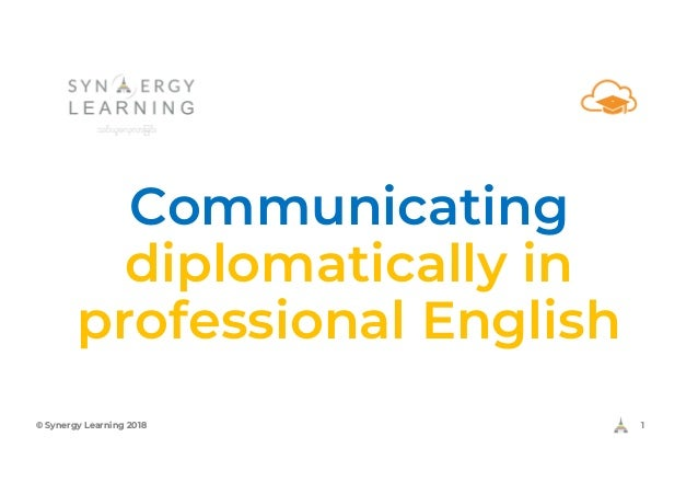 Communicating diplomatically in professional English © Synergy Learning 2018 1