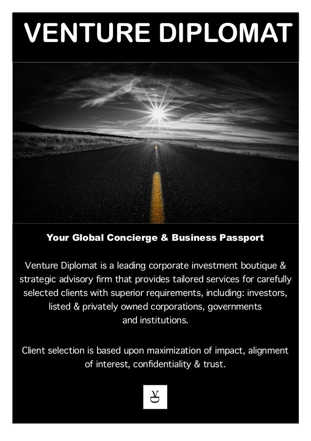 VENTURE DIPLOMAT Your Global Concierge & Business Passport Venture Diplomat is a leading corporate investment boutique & s...