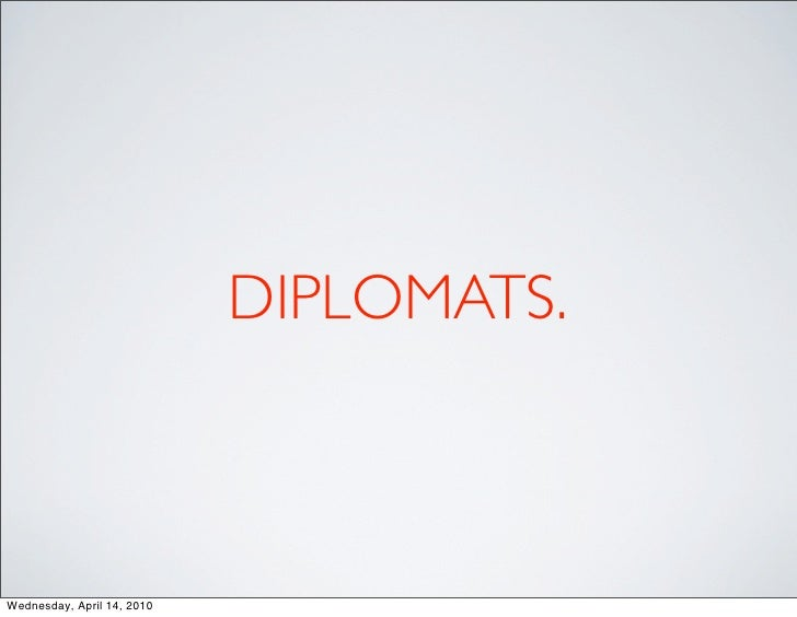 DIPLOMATS.    Wednesday, April 14, 2010