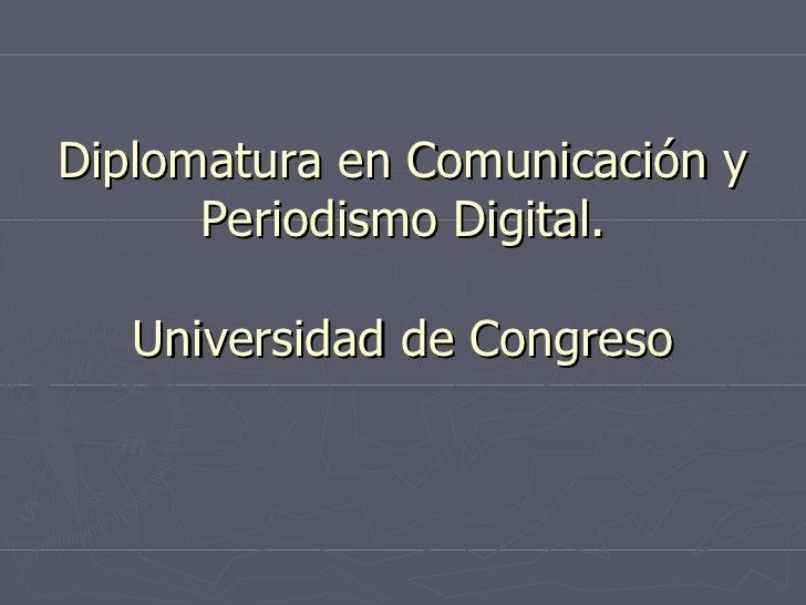 Diplomatura en Comunicación y Periodismo Digital. Universidad de Congreso