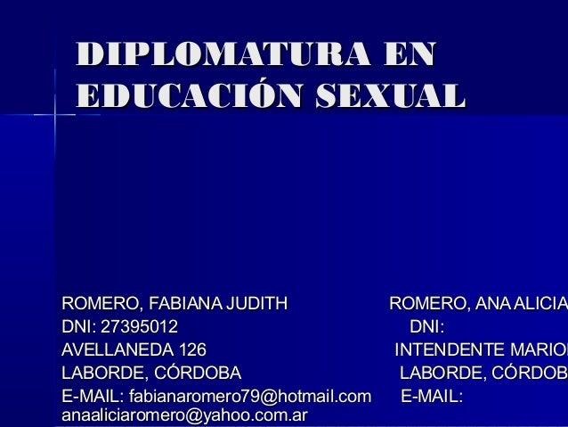 DIPLOMATURA EN EDUCACIÓN SEXUAL  ROMERO, FABIANA JUDITH ROMERO, ANA ALICIA DNI: 27395012 DNI: AVELLANEDA 126 INTENDENTE MA...