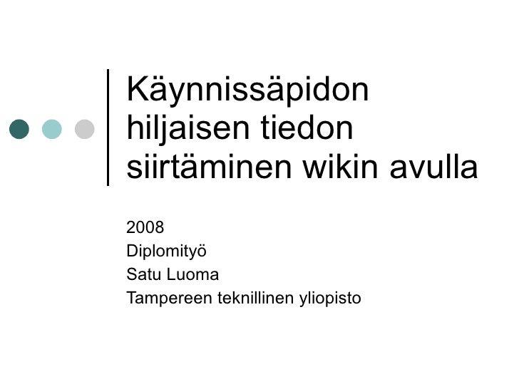 Käynnissäpidon hiljaisen tiedon siirtäminen wikin avulla 2008 Diplomityö Satu Luoma Tampereen teknillinen yliopisto
