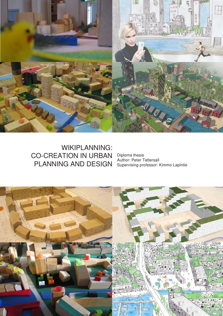 WIKIPLANNING: CO-CREATION IN URBAN    Diploma thesis                         Author: Peter Tattersall  PLANNING AND DESIGN...
