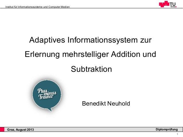1 Diplomprüfung Institut für Informationssysteme und Computer Medien Graz, August 2013 Adaptives Informationssystem zur Er...