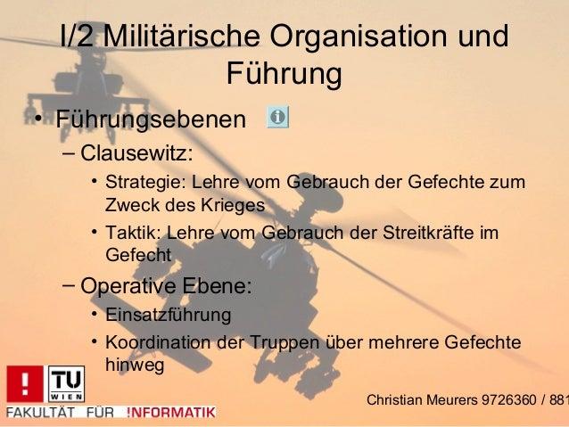 I/2 Militärische Organisation und               Führung• Führungsebenen  – Clausewitz:    • Strategie: Lehre vom Gebrauch ...