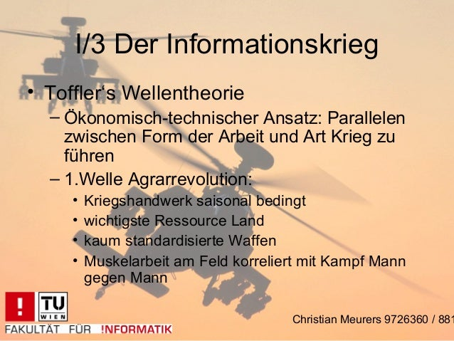 I/3 Der Informationskrieg• Toffler's Wellentheorie  – Ökonomisch-technischer Ansatz: Parallelen    zwischen Form der Arbei...