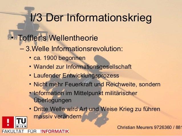 I/3 Der Informationskrieg• Toffler's Wellentheorie  – 3.Welle Informationsrevolution:     • ca. 1900 begonnen     • Wandel...