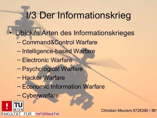I/3 Der Informationskrieg• Libicki's Arten des Informationskrieges  – Command&Control Warfare  – Intelligence-based Warfar...