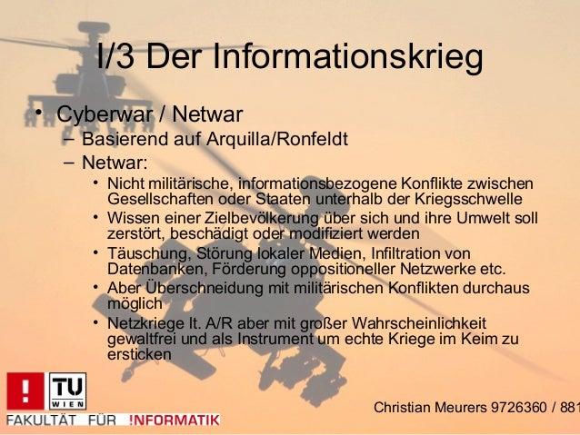 I/3 Der Informationskrieg• Cyberwar / Netwar  – Basierend auf Arquilla/Ronfeldt  – Netwar:     • Nicht militärische, infor...