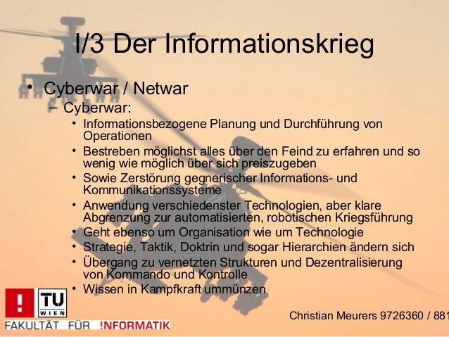 I/3 Der Informationskrieg• Cyberwar / Netwar  – Cyberwar:     • Informationsbezogene Planung und Durchführung von       Op...