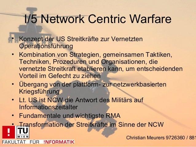 I/5 Network Centric Warfare• Konzept der US Streitkräfte zur Vernetzten  Operationsführung• Kombination von Strategien, ge...