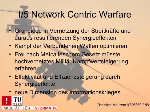 I/5 Network Centric Warfare• Grundidee in Vernetzung der Streitkräfte und  daraus resultierenden Synergieeffekten• Kampf d...