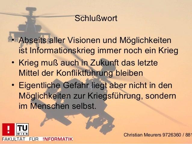 Schlußwort• Abseits aller Visionen und Möglichkeiten  ist Informationskrieg immer noch ein Krieg• Krieg muß auch in Zukunf...