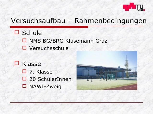  Schule  NMS BG/BRG Klusemann Graz  Versuchsschule  Klasse  7. Klasse  20 SchülerInnen  NAWI-Zweig Versuchsaufbau –...