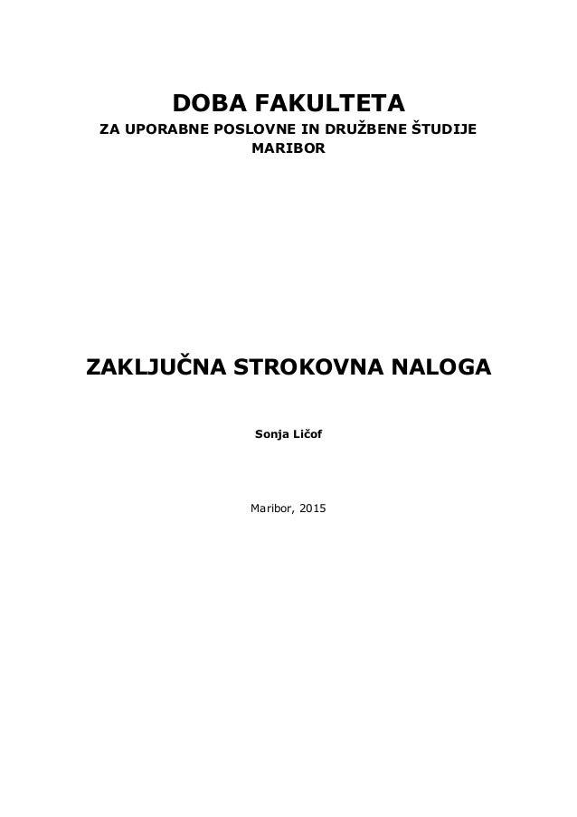 DOBA FAKULTETA ZA UPORABNE POSLOVNE IN DRUŽBENE ŠTUDIJE MARIBOR ZAKLJUČNA STROKOVNA NALOGA Sonja Ličof Maribor, 2015