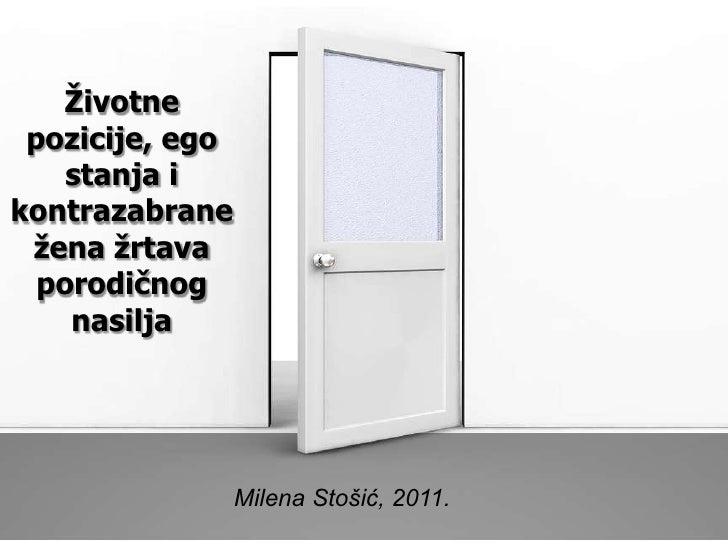 Životne pozicije, ego    stanja ikontrazabrane žena žrtava  porodičnog    nasilja                 Milena Stošić, 2011.
