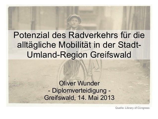 Potenzial des Radverkehrs für diealltägliche Mobilität in der Stadt-Umland-Region GreifswaldOliver Wunder- Diplomverteidig...