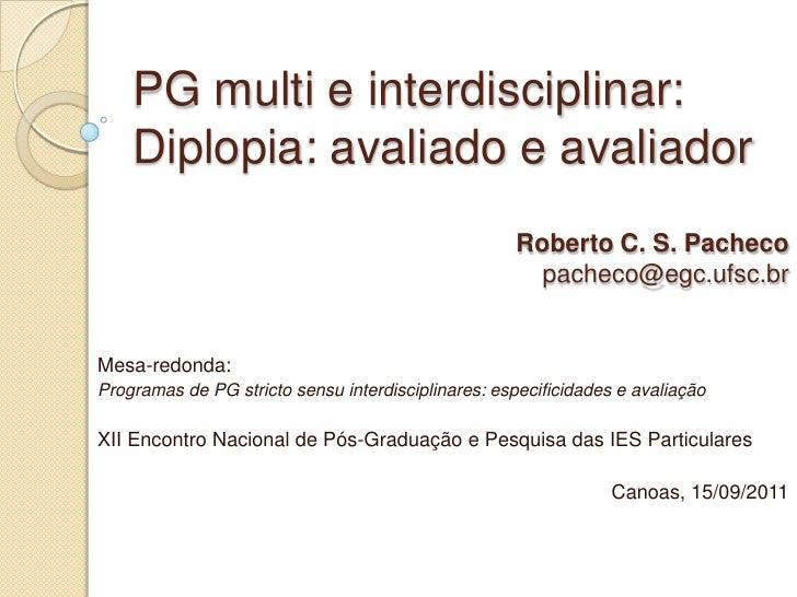 PG multi e interdisciplinar:Diplopia: avaliado e avaliador<br />Roberto C. S. Pacheco<br />pacheco@egc.ufsc.br<br />Mesa-r...