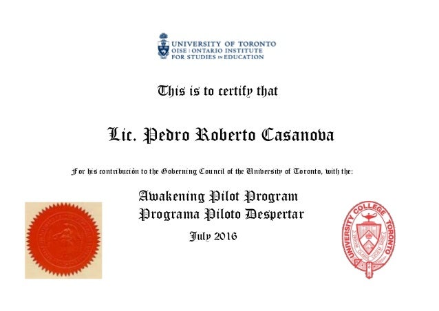 This is to certify that Lic. Pedro Roberto Casanova For his contribución to the Goberning Council of the University of Tor...