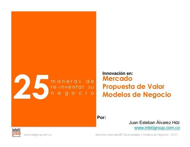 2013® Juanes Álvarez Hernández. juan.alvarez@inteligroup.com.co    Innovación Estratégica #01 cambio en los supuestos de l...