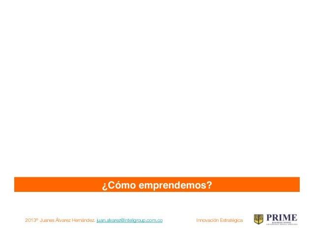 2013® Juanes Álvarez Hernández. juan.alvarez@inteligroup.com.co    Innovación Estratégica No basta con el producto ! (tene...